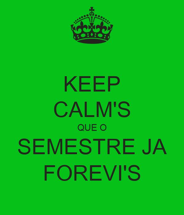 KEEP CALM'S QUE O SEMESTRE JA FOREVI'S