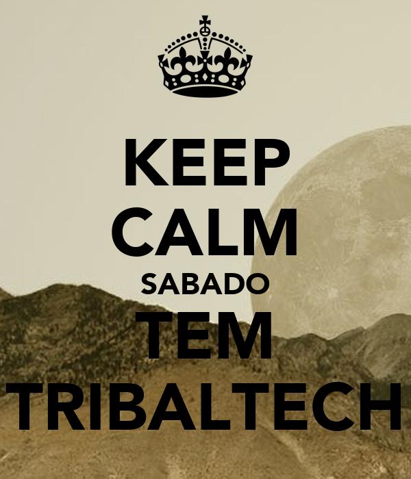 KEEP CALM SABADO TEM TRIBALTECH