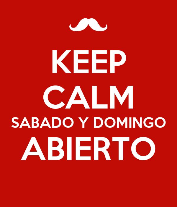 KEEP CALM SABADO Y DOMINGO ABIERTO