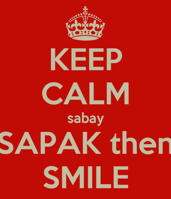 KEEP CALM sabay SAPAK then SMILE