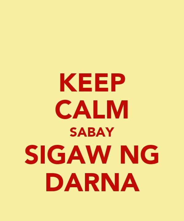 KEEP CALM SABAY SIGAW NG DARNA