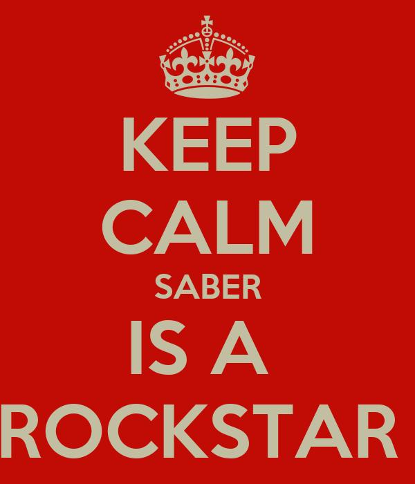 KEEP CALM SABER IS A  ROCKSTAR