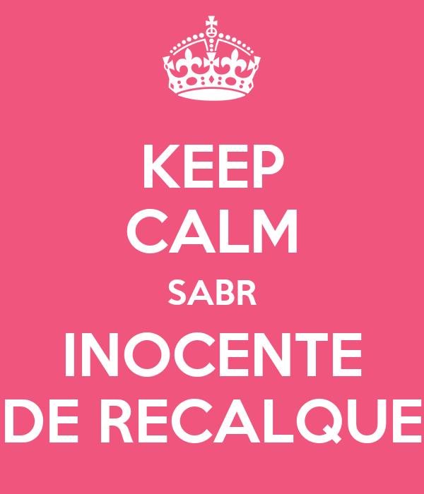 KEEP CALM SABR INOCENTE DE RECALQUE