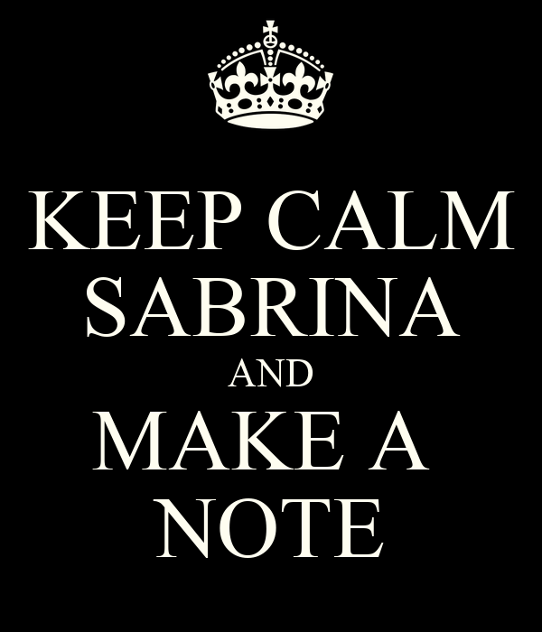KEEP CALM SABRINA AND MAKE A  NOTE