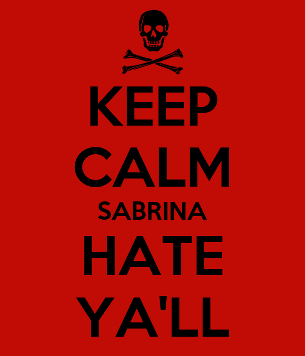KEEP CALM SABRINA HATE YA'LL