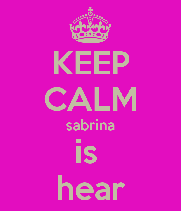 KEEP CALM sabrina is  hear