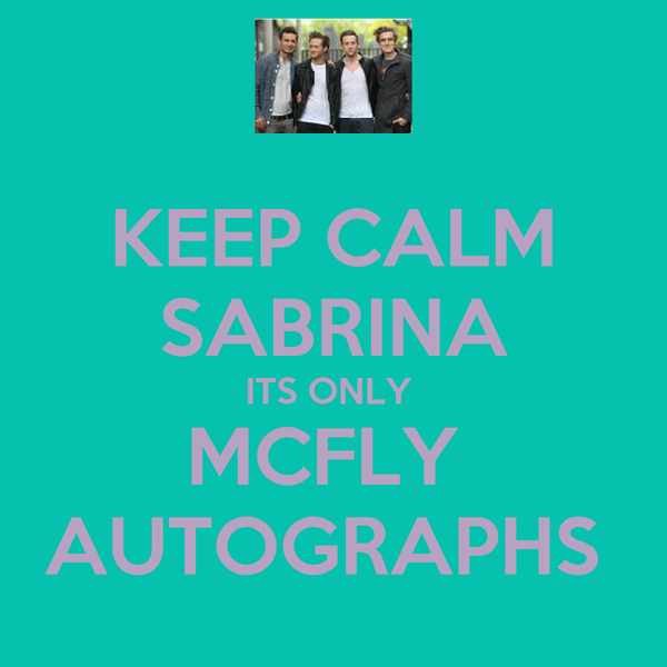 KEEP CALM SABRINA ITS ONLY  MCFLY  AUTOGRAPHS