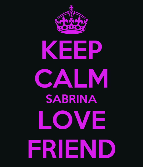 KEEP CALM SABRINA LOVE FRIEND