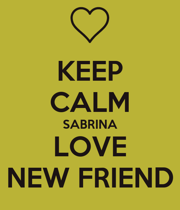 KEEP CALM SABRINA LOVE NEW FRIEND