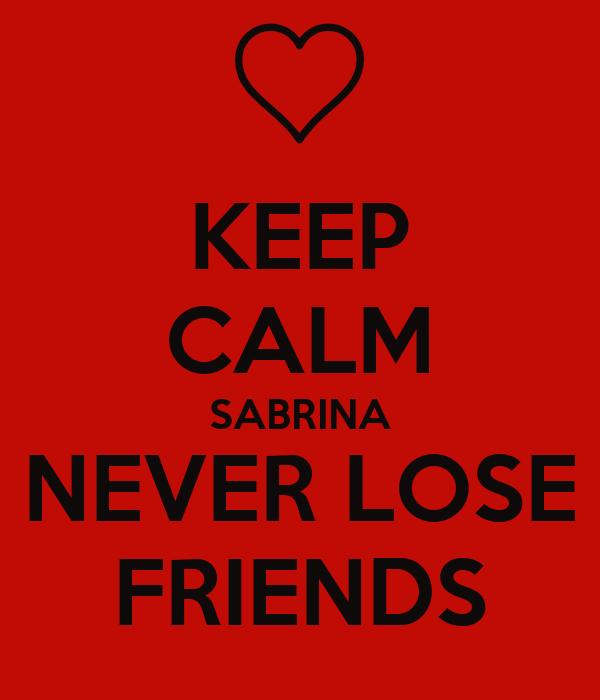 KEEP CALM SABRINA NEVER LOSE FRIENDS