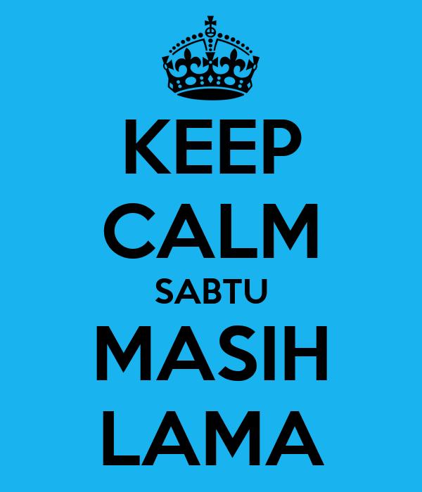 KEEP CALM SABTU MASIH LAMA