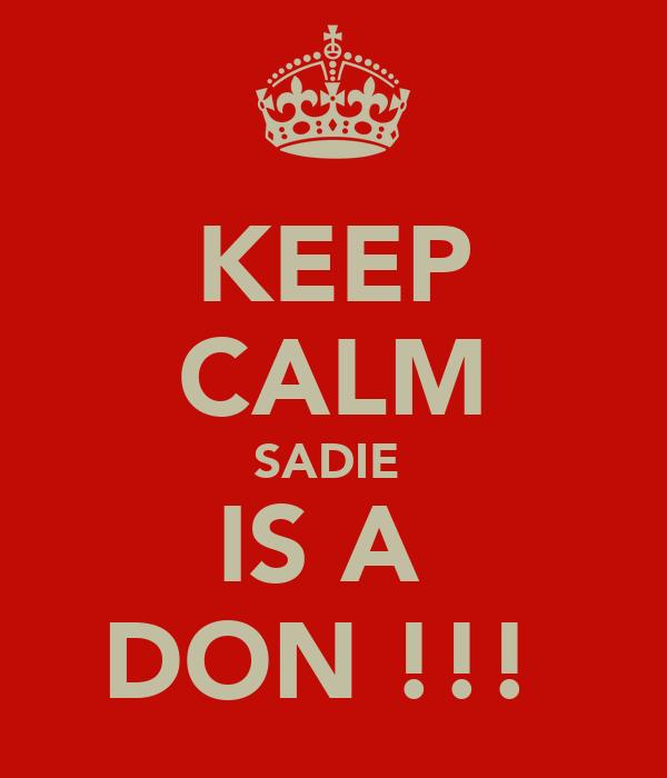KEEP CALM SADIE  IS A  DON !!!