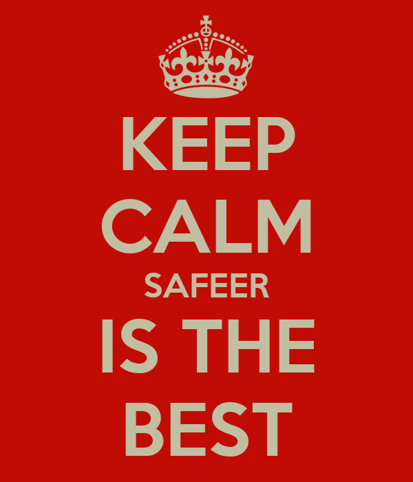 KEEP CALM SAFEER IS THE BEST