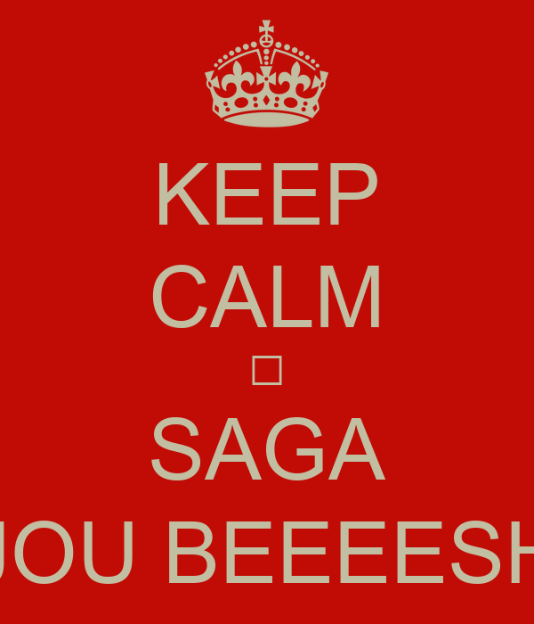 KEEP CALM  SAGA JOU BEEEESH