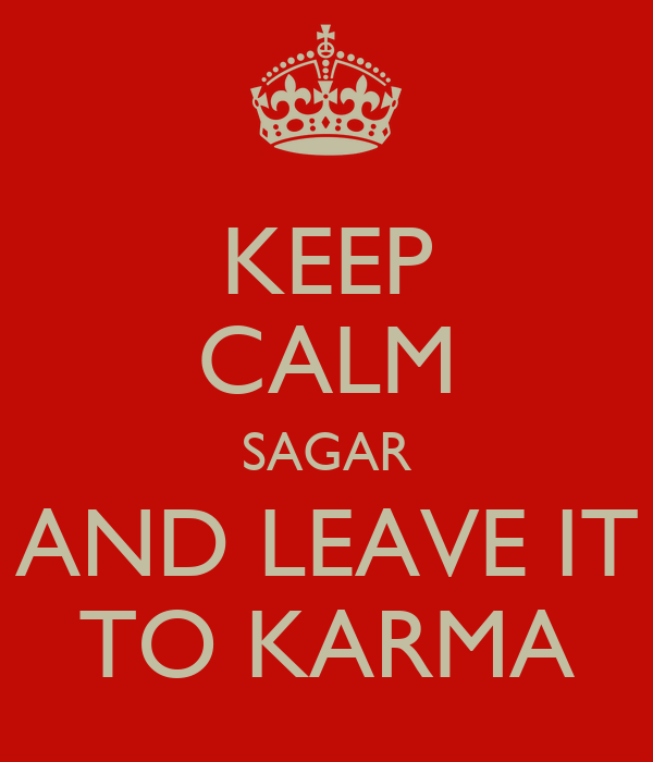 KEEP CALM SAGAR AND LEAVE IT TO KARMA