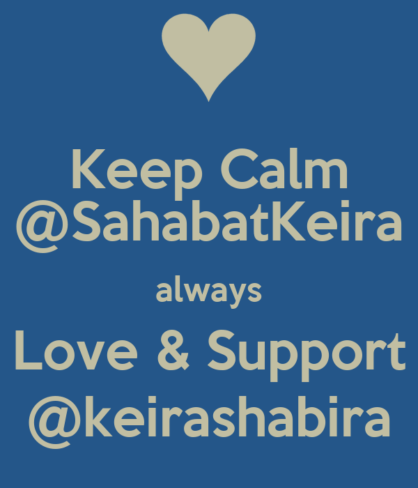 Keep Calm @SahabatKeira always Love & Support @keirashabira
