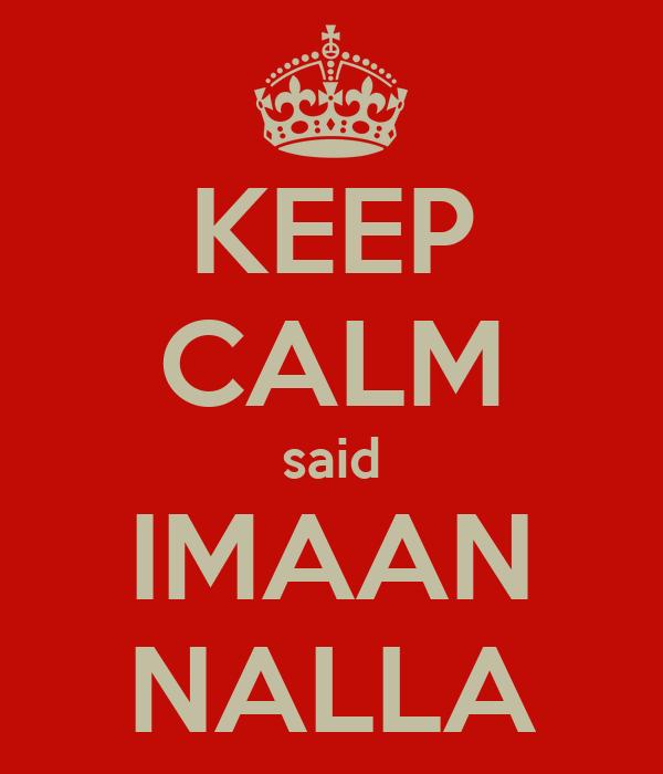 KEEP CALM said IMAAN NALLA