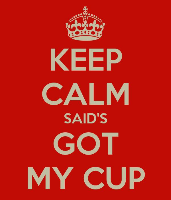 KEEP CALM SAID'S GOT MY CUP