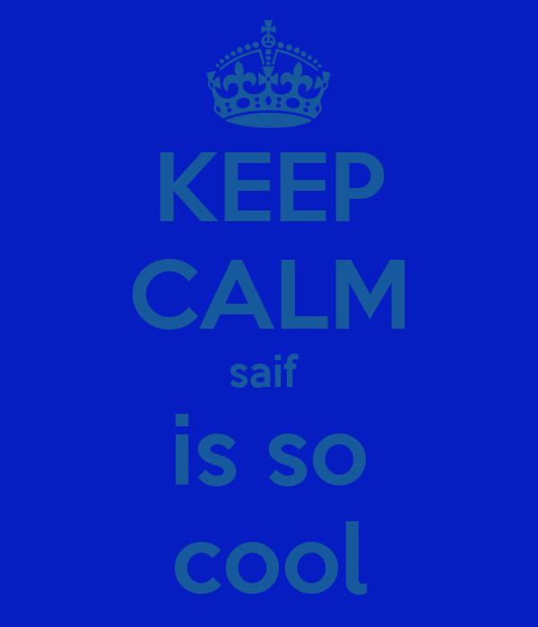 KEEP CALM saif  is so cool