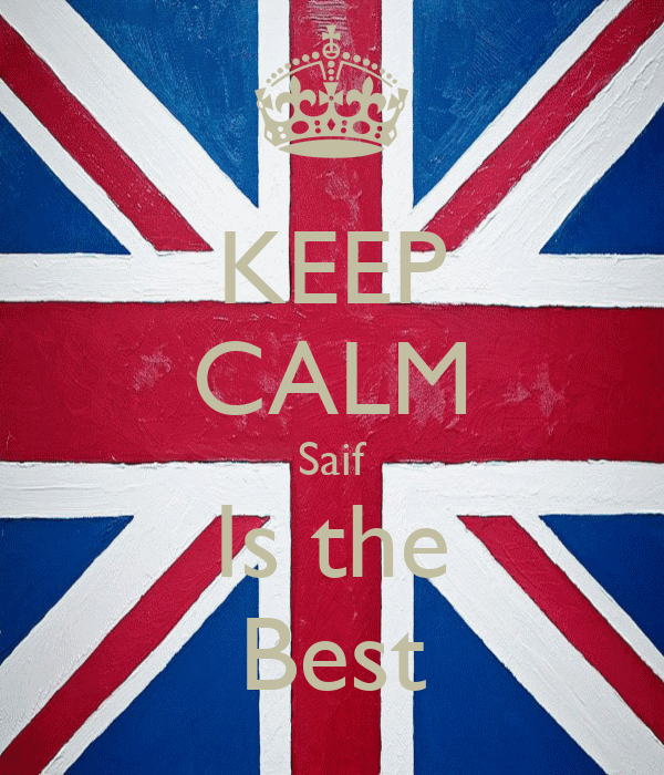 KEEP CALM Saif Is the Best