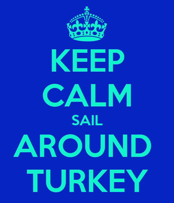 KEEP CALM SAIL AROUND  TURKEY
