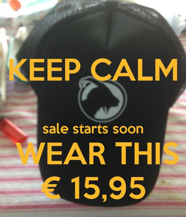 KEEP CALM  sale starts soon  WEAR THIS € 15,95