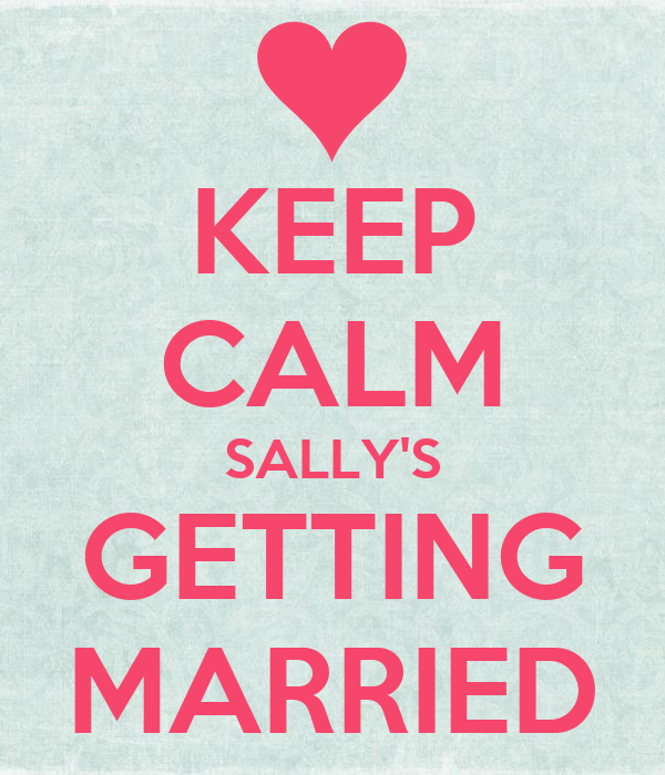 KEEP CALM SALLY'S GETTING MARRIED
