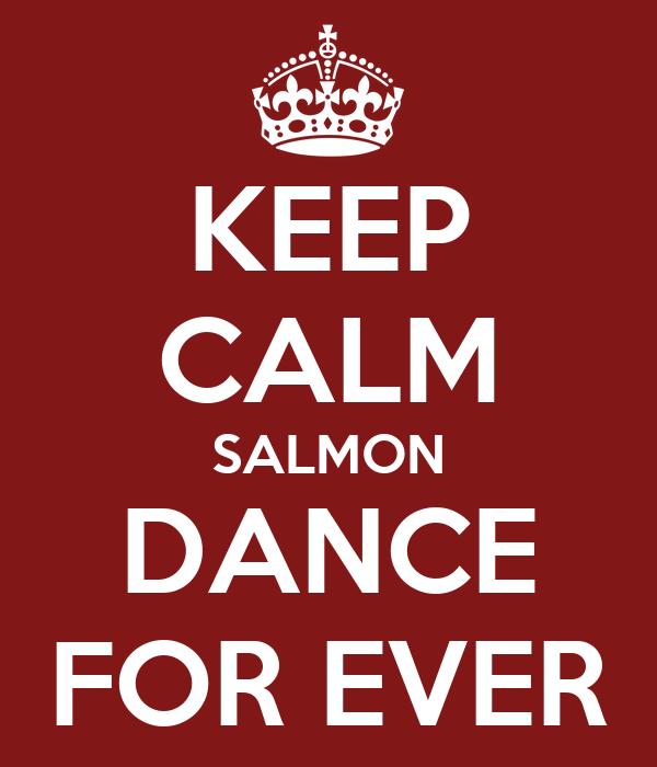 KEEP CALM SALMON DANCE FOR EVER
