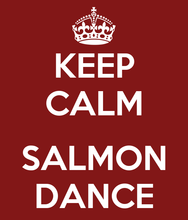 KEEP CALM  SALMON DANCE