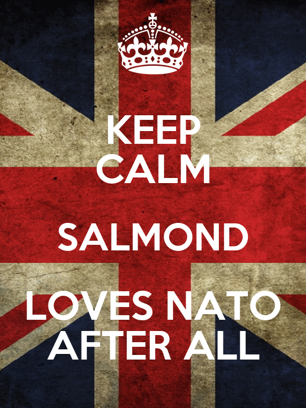 KEEP CALM SALMOND LOVES NATO AFTER ALL