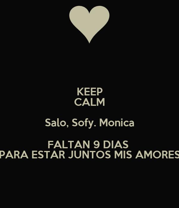 KEEP CALM Salo, Sofy. Monica FALTAN 9 DIAS  PARA ESTAR JUNTOS MIS AMORES