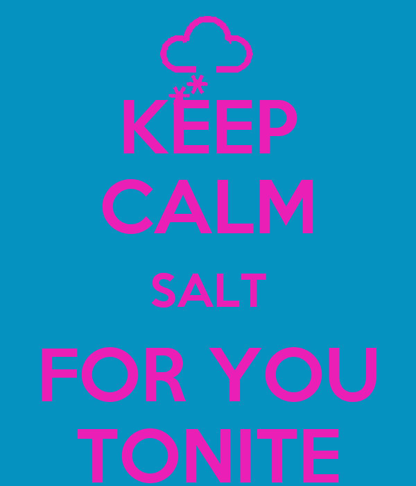 KEEP CALM SALT FOR YOU TONITE