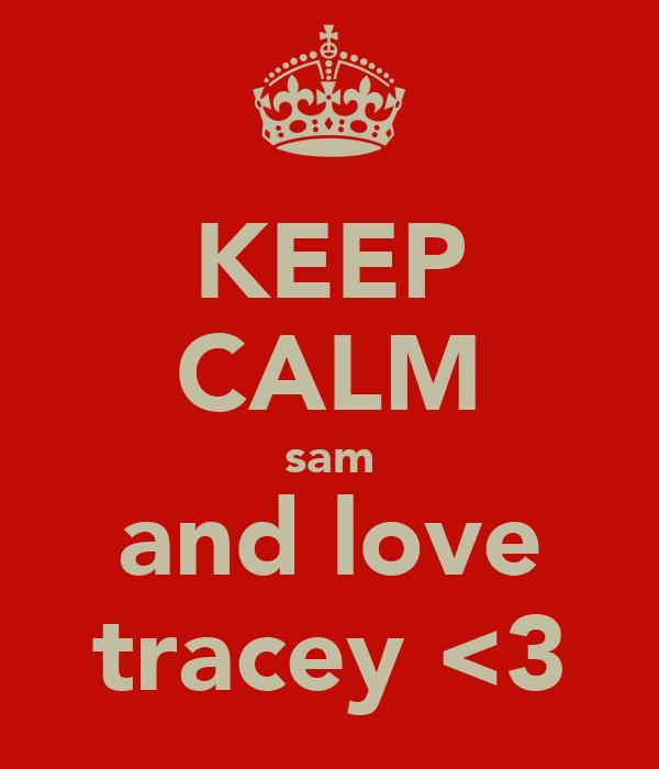 KEEP CALM sam and love tracey <3