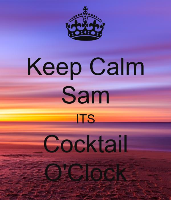 Keep Calm Sam ITS Cocktail O'Clock