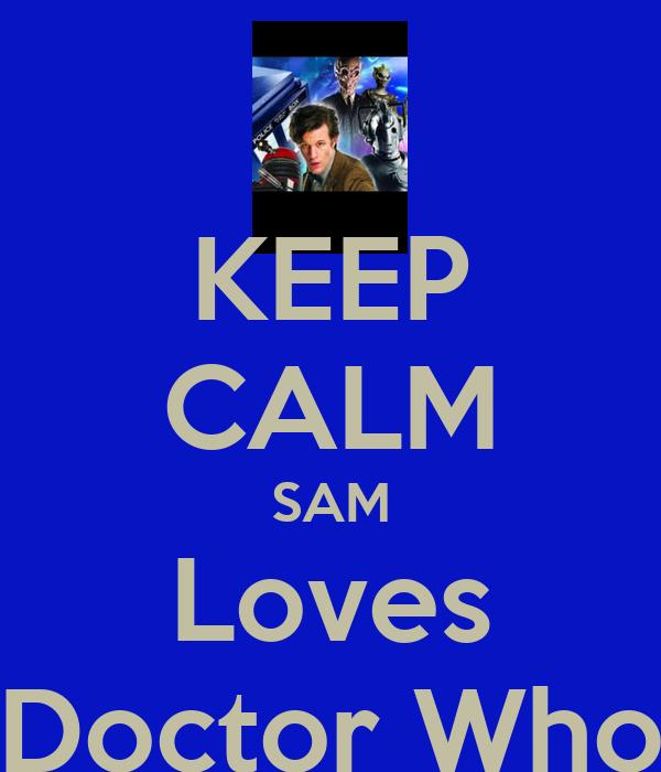 KEEP CALM SAM Loves Doctor Who