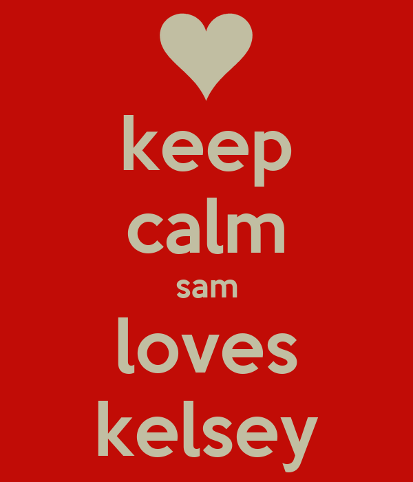 keep calm sam loves kelsey