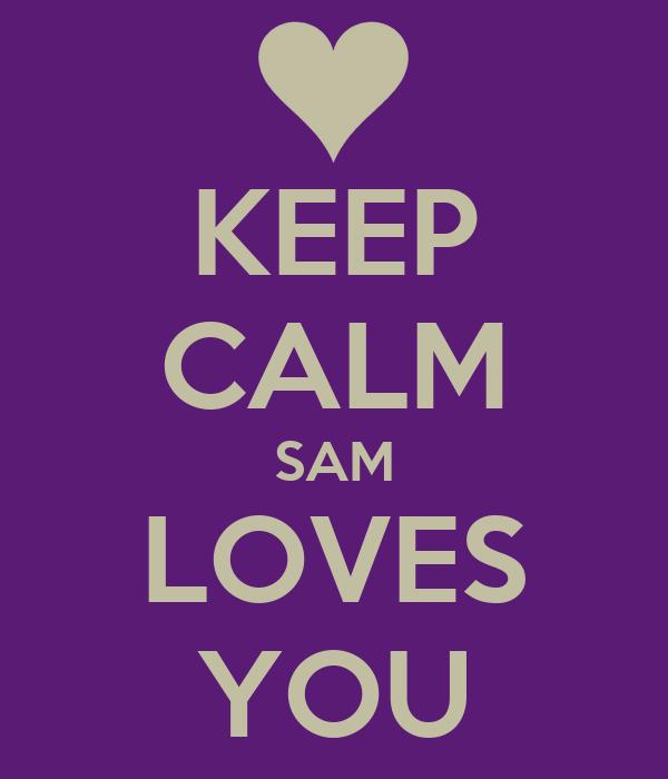 KEEP CALM SAM LOVES YOU