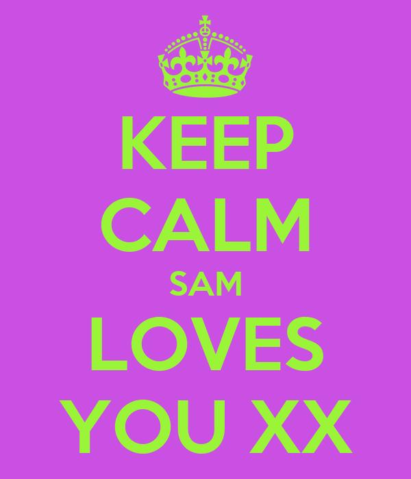 KEEP CALM SAM LOVES YOU XX
