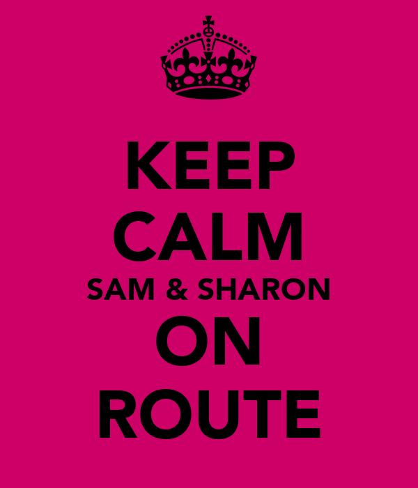 KEEP CALM SAM & SHARON ON ROUTE