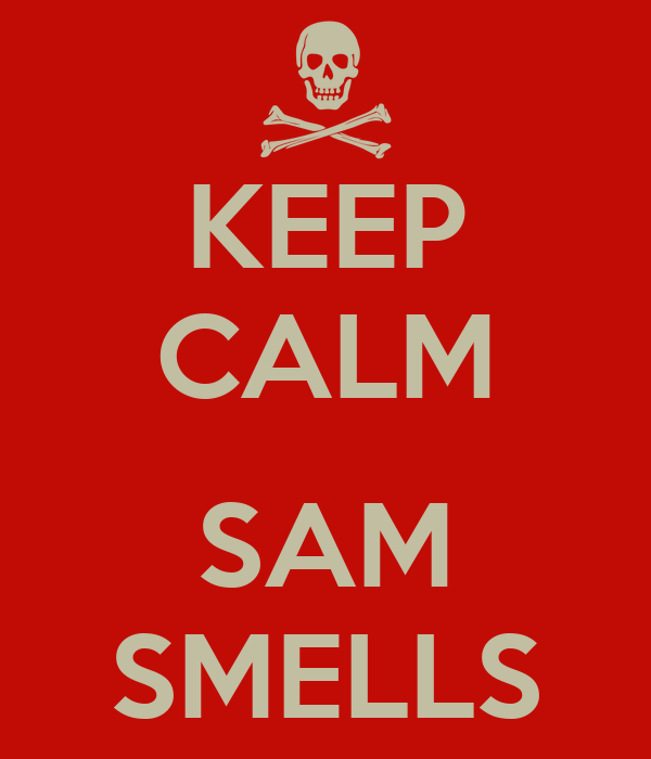KEEP CALM  SAM SMELLS