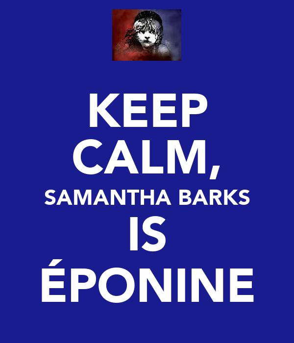 KEEP CALM, SAMANTHA BARKS IS ÉPONINE