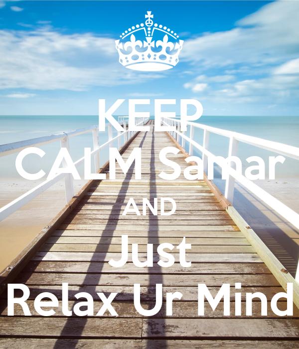 KEEP CALM Samar AND Just Relax Ur Mind