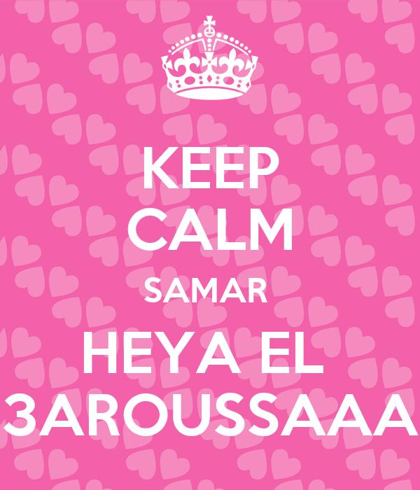KEEP CALM SAMAR  HEYA EL  3AROUSSAAA