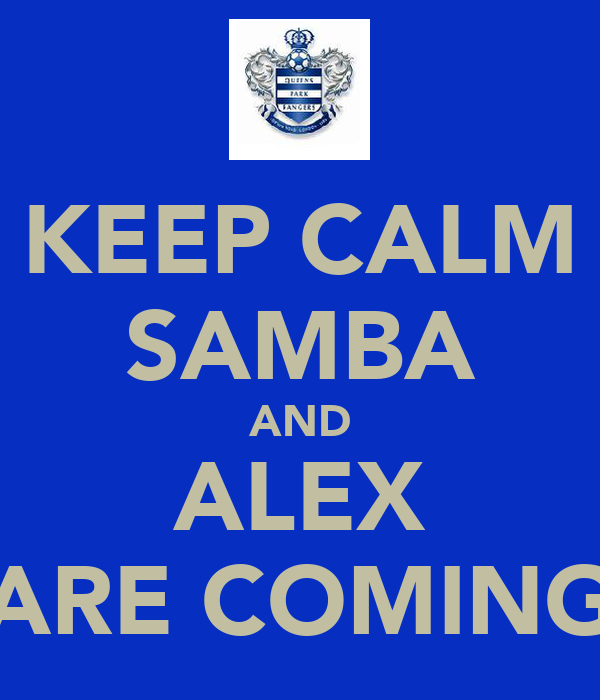 KEEP CALM SAMBA AND ALEX ARE COMING