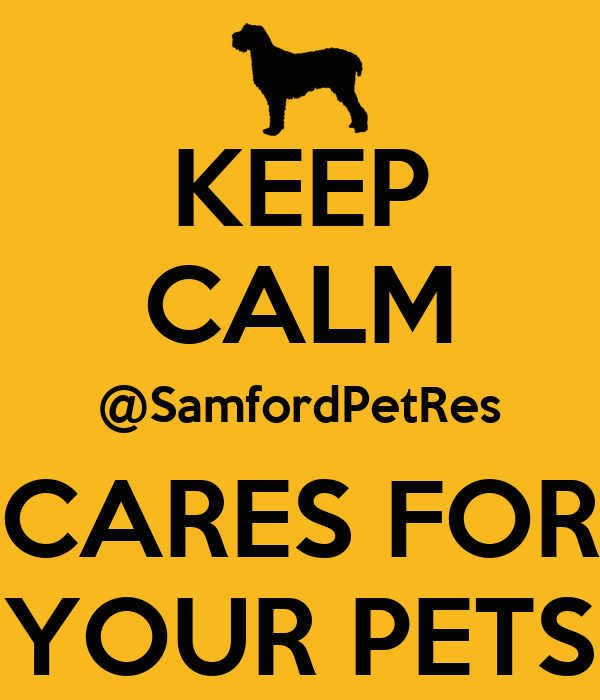 KEEP CALM @SamfordPetRes CARES FOR YOUR PETS