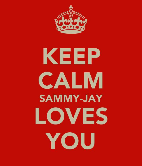 KEEP CALM SAMMY-JAY LOVES YOU