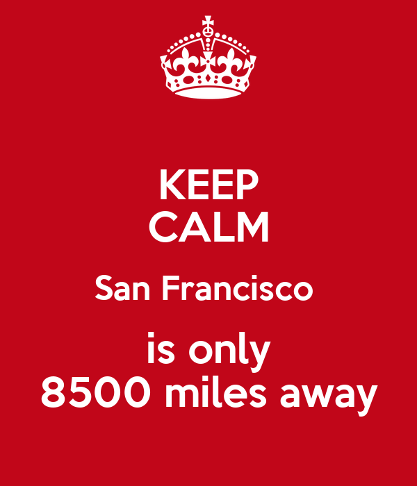 KEEP CALM San Francisco  is only 8500 miles away