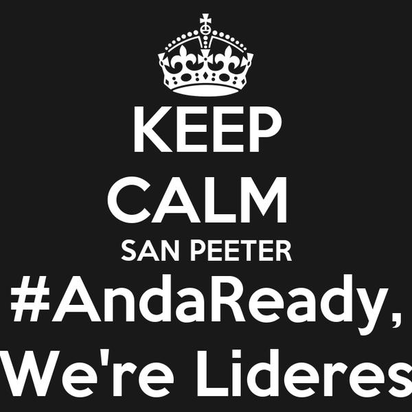 KEEP CALM  SAN PEETER #AndaReady, We're Lideres