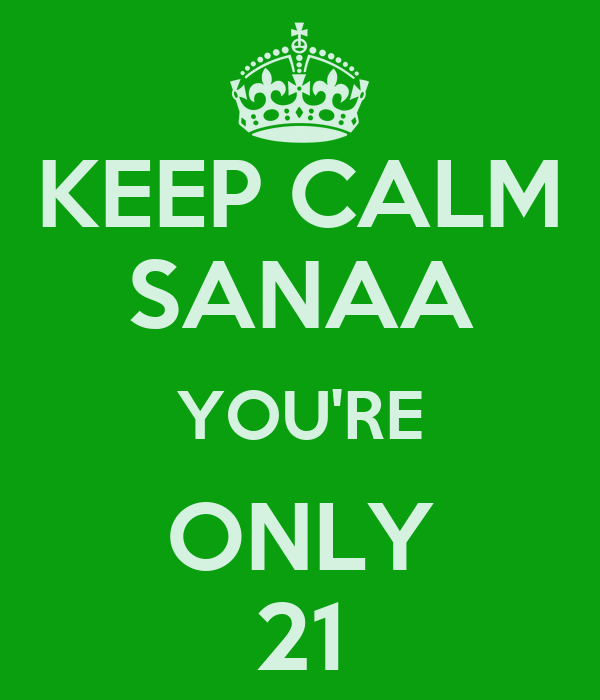 KEEP CALM SANAA YOU'RE ONLY 21