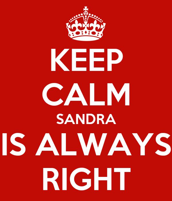KEEP CALM SANDRA IS ALWAYS RIGHT